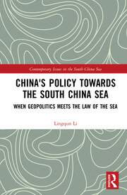 China's Policy towards the South China Sea: When Geopolitics Meets the Law of the Sea
