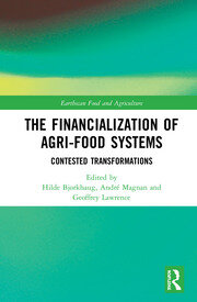 The Financialization of Agri-Food Systems: Contested Transformations