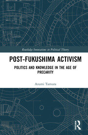 Post-Fukushima Activism: Politics and Knowledge in the Age of Precarity