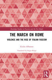 The March on Rome: Violence and the Rise of Italian Fascism