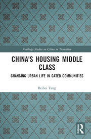 China's Housing Middle Class: Changing Urban Life in Gated Communities