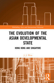 The Evolution of the Asian Developmental State: Hong Kong and Singapore