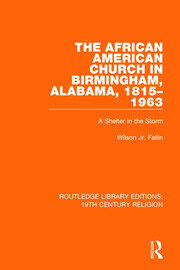 The African American Church in Birmingham, Alabama, 1815-1963: A Shelter in the Storm