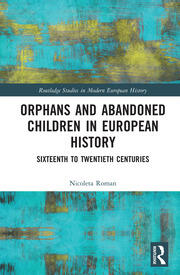 Orphans and Abandoned Children in European History: Sixteenth to Twentieth Centuries