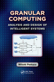 Granular Computing: Analysis and Design of Intelligent Systems