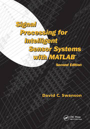 Signal Processing for Intelligent Sensor Systems with MATLAB®, Second Edition