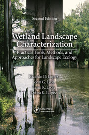 Wetland Landscape Characterization: Practical Tools, Methods, and Approaches for Landscape Ecology, Second Edition