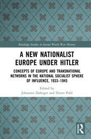 A New Nationalist Europe Under Hitler: Concepts of Europe and Transnational Networks in the National Socialist Sphere of Influence, 1933–1945