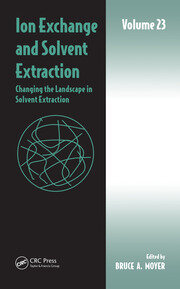 Ion Exchange and Solvent Extraction: Volume 23, Changing the Landscape in Solvent Extraction