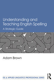 Understanding and Teaching English Spelling: A Strategic Guide