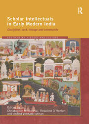Scholar Intellectuals in Early Modern India: Discipline, Sect, Lineage and Community