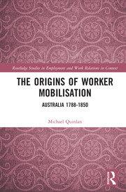 The Origins of Worker Mobilisation: Australia 1788-1850
