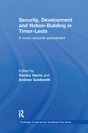 Security, Development and Nation-Building in Timor-Leste: A Cross-sectoral Assessment