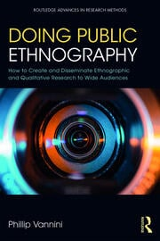 Doing Public Ethnography: How to Create and Disseminate Ethnographic and Qualitative Research to Wide Audiences