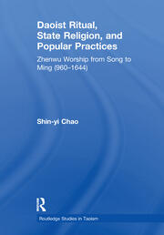 Daoist Ritual, State Religion, and Popular Practices: Zhenwu Worship from Song to Ming (960-1644)