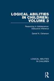 Logical Abilities in Children: Volume 3: Reasoning in Adolescence: Deductive Inference
