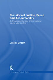 Transitional Justice, Peace and Accountability: Outreach and the Role of International Courts after Conflict