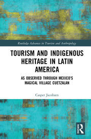 Tourism and Indigenous Heritage in Latin America: As Observed through Mexico's Magical Village Cuetzalan