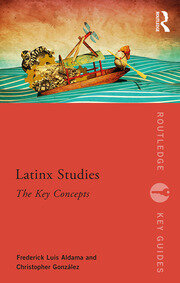 Latinx Studies: The Key Concepts