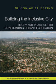 Building the Inclusive City: Theory and Practice for Confronting Urban Segregation