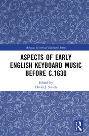 Aspects of Early English Keyboard Music before c.1630