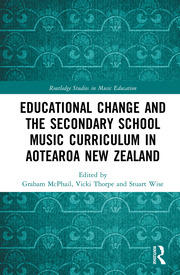 Educational Change and the Secondary School Music Curriculum in Aotearoa New Zealand