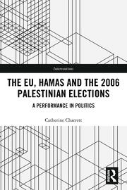 The EU, Hamas and the 2006 Palestinian Elections: A Performance in Politics