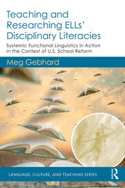 Teaching and Researching ELLs' Disciplinary Literacies: Systemic Functional Linguistics in Action in the Context of U.S. School Reform
