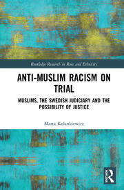 Anti-Muslim Racism on Trial: Muslims, the Swedish Judiciary and the Possibility of Justice