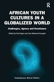 African Youth Cultures in a Globalized World: Challenges, Agency and Resistance