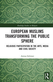 European Muslims Transforming the Public Sphere: Religious Participation in the Arts, Media and Civil Society
