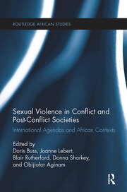 Sexual Violence in Conflict and Post-Conflict Societies: International Agendas and African Contexts