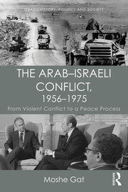 The Arab–Israeli Conflict, 1956–1975: From Violent Conflict to a Peace Process