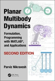 Planar Multibody Dynamics: Formulation, Programming with MATLAB®, and Applications, Second Edition