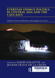Everyday Energy Politics in Central Asia and the Caucasus: Citizens' Needs, Entitlements and Struggles for Access