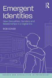 Emergent Identities: New Sexualities, Genders and Relationships in a Digital Era