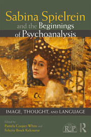 Sabina Spielrein and the Beginnings of Psychoanalysis: Image, Thought, and Language