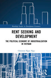 Rent Seeking and Development: The Political Economy of Industrialization in Vietnam.