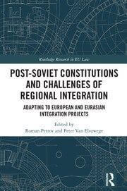 Post-Soviet Constitutions and Challenges of Regional Integration: Adapting to European and Eurasian integration projects
