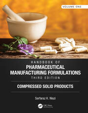 Handbook of Pharmaceutical Manufacturing Formulations, Third Edition: Volume One, Compressed Solid Products