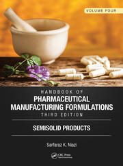Handbook of Pharmaceutical Manufacturing Formulations, Third Edition: Volume Four, Semisolid Products
