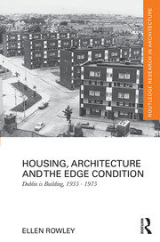 Housing, Architecture and the Edge Condition: Dublin is building, 1935 - 1975