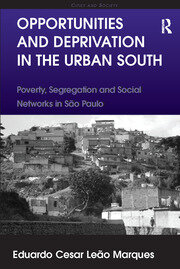 Opportunities and Deprivation in the Urban South: Poverty, Segregation and Social Networks in São Paulo