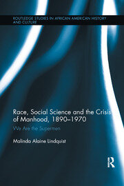 Race, Social Science and the Crisis of Manhood, 1890-1970: We are the Supermen