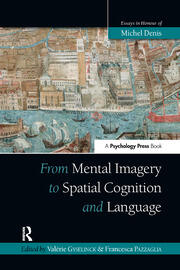 From Mental Imagery to Spatial Cognition and Language: Essays in Honour of Michel Denis