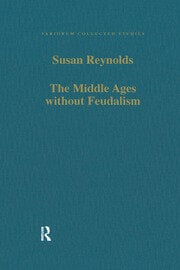 The Middle Ages without Feudalism: Essays in Criticism and Comparison on the Medieval West