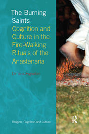 The Burning Saints: Cognition and Culture in the Fire-walking Rituals of the Anastenaria