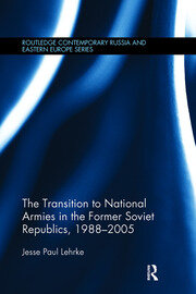 The Transition to National Armies in the Former Soviet Republics, 1988-2005