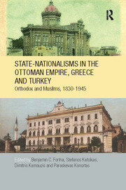 State-Nationalisms in the Ottoman Empire, Greece and Turkey: Orthodoxand Muslims, 1830-1945