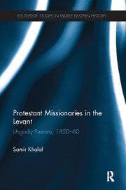 Protestant Missionaries in the Levant: Ungodly Puritans, 1820-1860